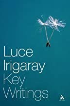 Luce Irigaray: Key Writings (Athlone Contemporary European Thinkers)