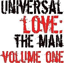 Universal Love: The Man, Vol. 1