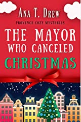 The Mayor Who Canceled Christmas: An uplifting cozy mystery set in Provence (Julie Cavallo Investigates) (English Edition) Format Kindle