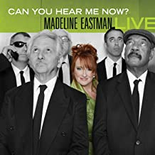 Can You Hear Me Now? Madeline Eastman Live
