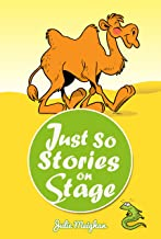 Just So Stories on Stage: A collection of plays based on Rudyard Kipling's Just So Stories (On Stage Books Book 8)