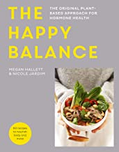 The Happy Balance: The original plant-based approach for hormone health - 60 recipes to nourish body and mind