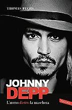 Johnny Depp: L'uomo dietro la maschera (Italian Edition)