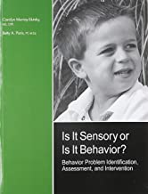 Is It Sensory or Is It Behavior? Behavior Problem Identification, Assessment, and Intervention