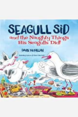 Seagull Sid: and the Naughty Things His Seagulls Did! Kindle Edition
