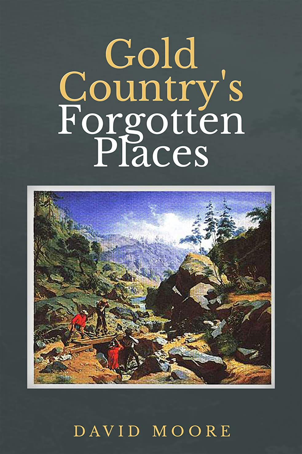 人種空気見てGold Country's Forgotten Places (English Edition)