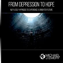 From Depression to Hope: Nlp & Self-Hypnosis to Experience a Brighter Future