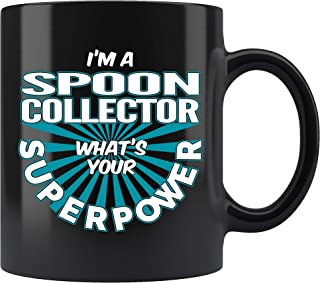 Spoon Collector Coffee Mug. I'm A Spoon Collector What's Your Superpower Funny Coffee Cup Gifts for Women Men 11 oz black