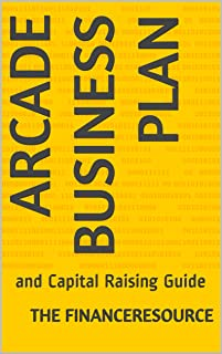 Arcade Business Plan: and Capital Raising Guide