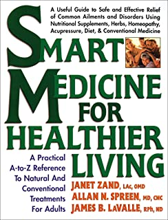 Smart Medicine for Healthier Living : Practical A-Z Reference to Natural and Conventional Treatments for Adults