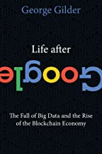Life After Google: The Fall of Big Data and the Rise of the Blockchain Economy Book PDF