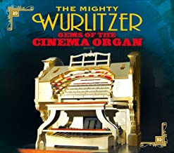 The Mighty Wurlitzer Gems of the Cinema Organ