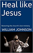 Heal like Jesus: Restoring the church's lost ministry