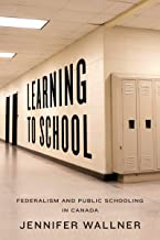 Learning to School: Federalism and Public Schooling in Canada (Studies in Comparative Political Economy and Public Policy)