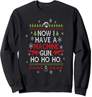 Now I Have A Machine Gun Ho Ho Ho Funny Christmas Sweatshirt