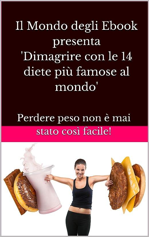 Il Mondo degli Ebook presenta 'Dimagrire con le 14 diete più famose al mondo': Perdere peso non è mai stato così facile! (Italian Edition)