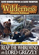 Wilderness: Reap the Whirlwind/Lord Grizzly (A Wilderness Western Book 24)