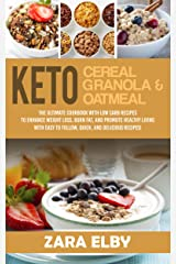 Keto Cereal, Keto Granola, and Keto Oatmeal: Low Carb Breakfast to Enhance Weight Loss, Burn Fat, and Promote Healthy Living with Easy to Follow, Quick, and Delicious Recipes! Kindle Edition