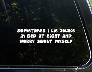 """Sometimes I Lie Awake In Bed At Night And Worry About Myself- 8-3/4"""" x 2-1/2"""" - Decal Sticker for Cell Phones,Windows, Bumpers, Laptops, Glassware etc."""