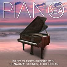 Piano by the Sea: Piano Classics Blended with the Natural Sounds of the Ocean