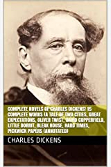 Complete Novels of Charles Dickens! 15 Complete Works (A Tale of Two Cities, Great Expectations, Oliver Twist, David Copperfield, Little Dorrit, Bleak ... Papers (Annotated) (English Edition) Format Kindle