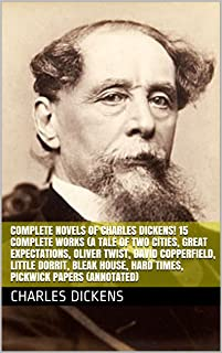 Complete Novels of Charles Dickens! 15 Complete Works (A Tale of Two Cities, Great Expectations, Oliver Twist, David Coppe...