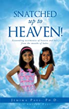 Snatched Up to Heaven: Astounding testimonies of heaven and hell from the mouths of babes