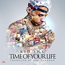 Best time of your life kid ink album Reviews