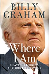Where I Am: Heaven, Eternity, and Our Life Beyond Kindle Edition
