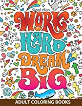 Adult Coloring Books Good vibes : Work Hard Dream Big: inspire and relax your life with Beautiful designs and great calligraphy words to help melt stress away.