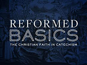 Reformed Basics - The Christian Faith in Catechism