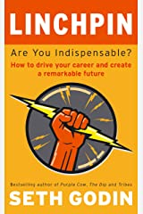 Linchpin: Are You Indispensable? How to drive your career and create a remarkable future (English Edition) eBook Kindle