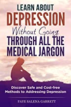 Learn About Depression Without Going Through All the Medical Jargon: Discover Safe and Cost-free Methods to Addressing Depression (English Edition)
