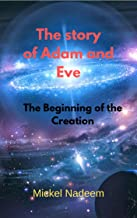 The story of Adam and Eve: The Beginning of the Creation (prophets' stories Book 1)
