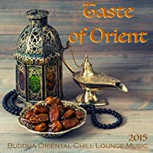 Taste of Orient 2015 - Buddha Oriental Chill Lounge Music & Exotic Bollywood Songs for Spa, Massage, Relaxation and Belly ...
