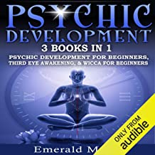 Psychic: 3-in-1 Bundle: Psychic Development for Beginners, Third Eye Awakening & Wicca for Beginners