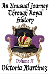 An Unusual Journey Through Royal History, Volume II Kindle Edition