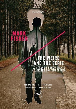 The Weird and the Eerie: Lo strano e linquietante nel mondo contemporaneo (Indi)