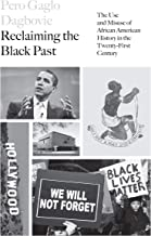 Reclaiming the Black Past: The Use and Misuse of African American History in the 21st Century