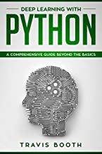 Deep Learning With Python: A Comprehensive Guide Beyond The Basics (English Edition)