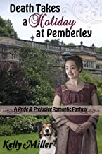Death Takes a Holiday at Pemberley: A Pride & Prejudice Romantic Fantasy