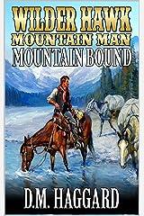 Wilder Hawk: Mountain Man: Mountain Bound: A Mountain Man Adventure (A Wilder Hawk: Mountain Man Novel Book 1) Kindle Edition