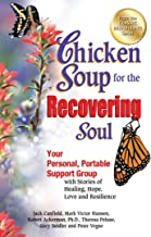Chicken Soup for the Recovering Soul: Your Personal, Portable Support Group with Stories of Healing, Hope, Love and Resili...