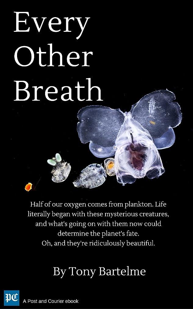 南溢れんばかりの腕Every Other Breath: Plankton and the Hidden Stories of Climate Change (English Edition)