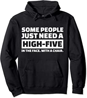 Some people just need a high-five in the face Pullover Hoodie