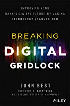 Breaking Digital Gridlock: Improving Your Bank′s Digital Future by Making Technology Changes Now + Website