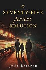A SEVENTY-FIVE percent SOLUTION Kindle Edition