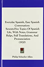 الإسبانية اليومية ، من السهل الإسبانية التحدث: seventy-five مواضيع من الإسبانية Life ، مع ملاحظات ، grammar يساعد على ، translations كاملة ، و pronunciation (1920)
