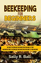 Beekeeping For Beginners: The Guide To Keeping Bees And Harvesting Your Honey At Your Backyard (English Edition)