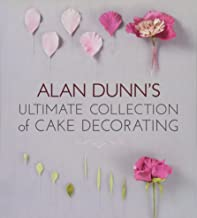 Alan Dunn's Ultimate Collection of Cake Decorating (IMM Lifestyle Books) Over 100 Illustrated Designs for Tropical Cakes, Exotic Cakes, Flowers, Fruit, Nuts, Celebration Cakes, and Arrangements